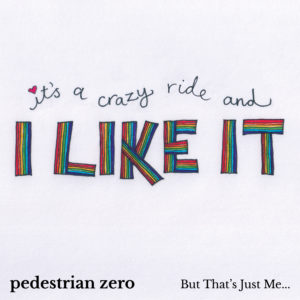 Artwork for But That's Just Me... by Pedestrian zero