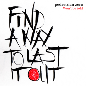 Cover artwork for Won't be told by Pedestrian zero