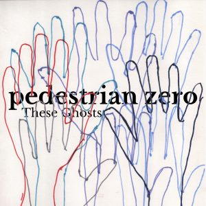 Cover artwork for These Ghosts by Pedestrian Zero - overlapping hand drawn with felt pens