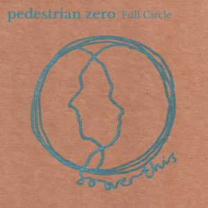 "Artwork for Full Circle by pedestrian zero - brown background with light blue line art depicting two faces facing opposite directions inside a circle with the text ""so over this"""