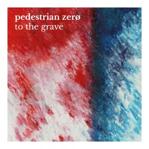 Artwork for To The Grave by pedestrian zero (abstract red and blue oil pastel image)